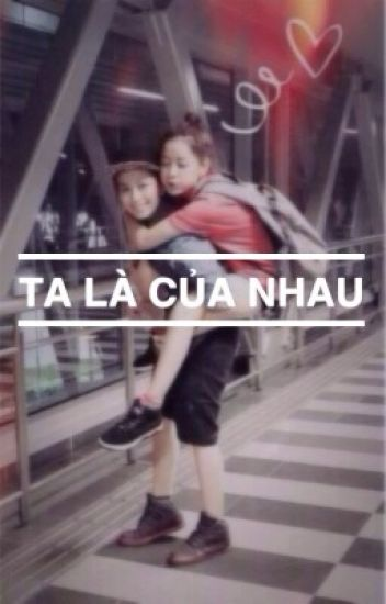 TA LÀ CỦA NHAU (fic cover)