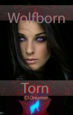 Wolfborn - Torn (Second Book Wolfborn Trilogy) (#wattys2016) by csdreamer