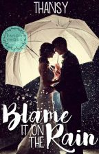 Blame it on the Rain (One Shot) by Thansy