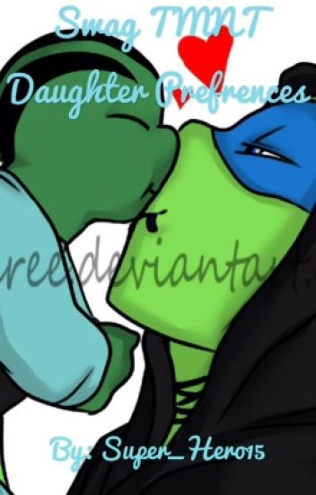 Swag TMNT Daughter Preferences