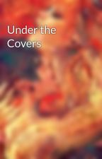 Under the Covers by SourDisposition