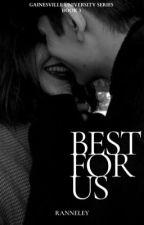 Best for Us (GU #3) by heyranneley