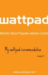 My Wattpad Recommendations by blondy237