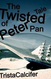 The Twisted Tale of Peter Pan (being edited) by TristaCalcifer