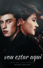 Vou Estar Aqui || Shawn Mendes Fanfiction  by carolmendallas