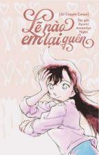 [ Longfic All Couple Conan/Shinran ] Lẽ nào em lại quên ? by Ayumi_amamiya