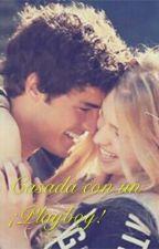 Casada Con Un ¡ Playboy ! PAUSADA TEMPORALMENTE by Maria17_bc