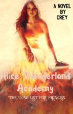 Alice Wonderland Academy (Awesomely Completed!)  by ClairieAnneReynera