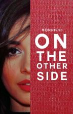 On the other side (Camila/You/Lauren) by Monnie96