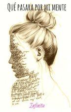 Qué pasara por mi mente by ItsInfinita