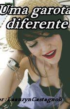 Uma garota diferente by LaaurynCastagnoli