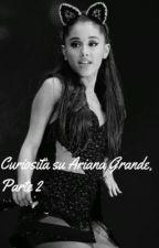 Curiosità su Ariana Grande, parte 2 by arianagrandeshugs