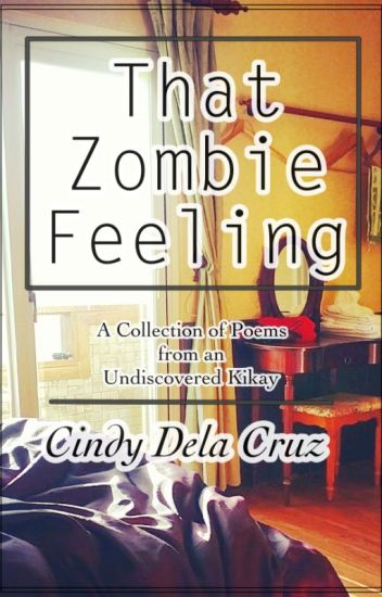 That Zombie Feeling - A Collection of Poems of an Undiscovered Kikay Poet