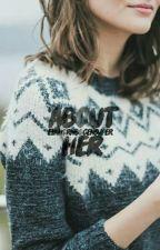 About her by Einhornbogensuper