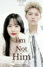 I'm Not Him by RahmaTuasamu