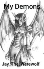My Demons (Complete) by ThatShadowGirl_Jenna