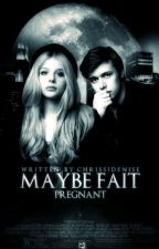Maybe Fait - Pregnant  by chrissidenise