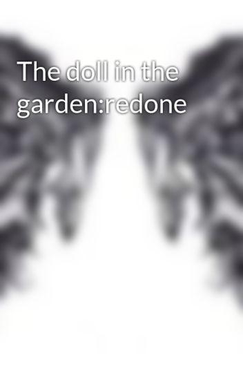 the doll in the gardenredone - The Doll In The Garden