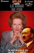 Hitler contre la Dame de Fer (Je l'ai plaqué pour Hitler TOME 2) by B2soummam