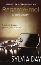 Regarde - moi : Crossfire tome n°2 by Emma2920
