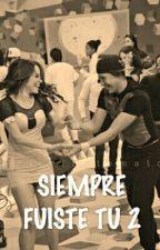 SIEMPRE FUISTE TU 2 by novelasnuppy08