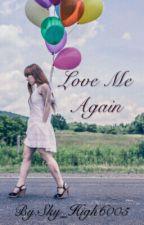 Love Me Again  by Sky_High6005