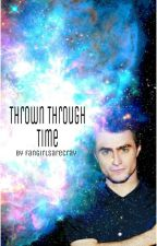 Thrown Through Time by fangirlsarecray