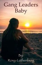 Gang leaders baby (gang leader #1) by Roxy-Luthenburg