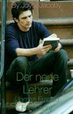 Der Neue Lehrer (James Franco Fanfiction) by JoyceJacoby