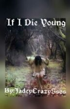 If I Die Young... by JadeyCrazy5sos
