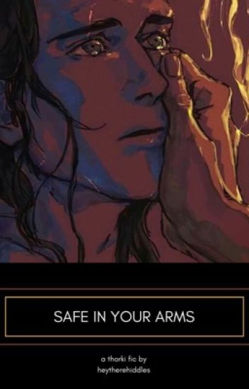 Safe In Your Arms (Thorki Fanfic)