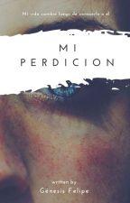 Mi Perdicion  by genesisfelipe2112