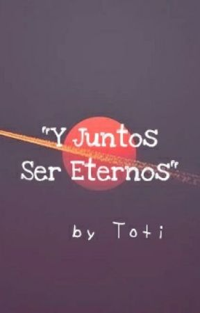 """Y Juntos Ser Eternos"" by TotiPrains"