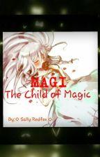 Magi. The Child of Magic by sallyredfox0713