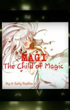 Magi. The Child of Magic by sallyredfox0713