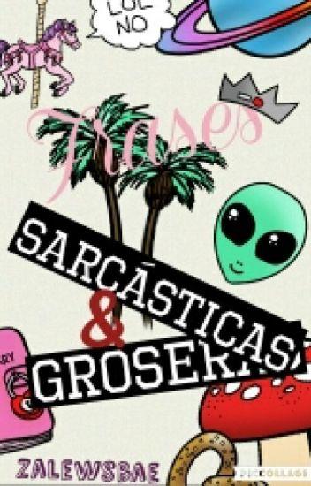 Frases Sarcásticas & Groseras