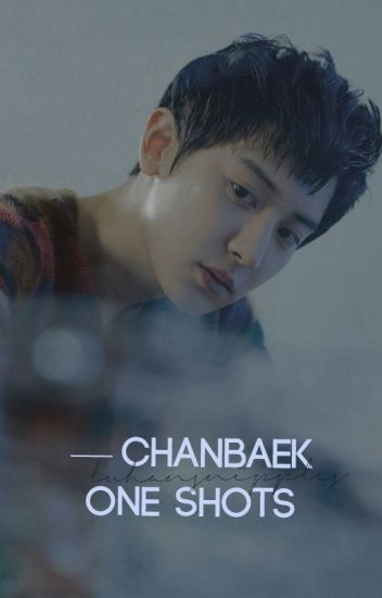 One Shots : Chanbaek