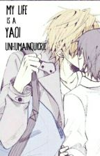 My life is a yaoi by UnHumainQuiCrie