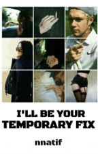 I'll Be Your Temporary Fix || Niall Horan ✔ by nnatif