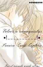 •|Volver a reconquistar|• Sakura&Shaoran by gavijavi