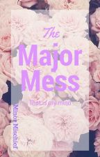 The Major Mess That Is My Mind by Minor_Mischief