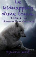 La résurrection du loup. by Ilove_Wolf