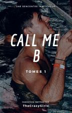 Call me B (Tomes 1) by TheCrazyGirlx