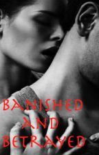 Banished and Betrayed - On Hold by Drama4lover
