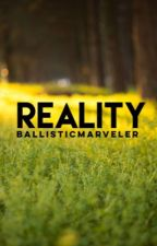 Reality by ballisticmarveler
