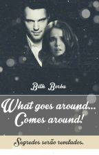 What Goes Around...Comes Around by beth05borba