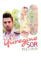 YÜREĞİNE SOR (TAMAMLANDI) by melimm
