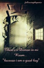 |OS| there's a demon in my room, because I am a good boy (ls) by followingthepanic