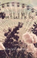 Don't Let Me Go (Harry y ______) TERMINADA by UnitedFandoms14