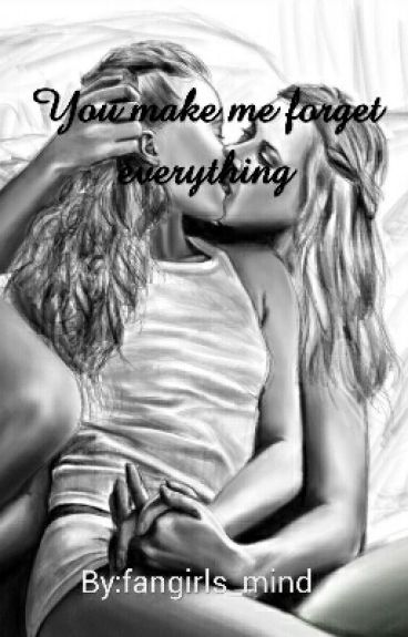 You make me forget everything #Wattys2016